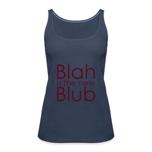 Blah is the new Blub - Frauen Premium Tank Top