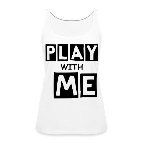 PLAY WITH ME|WHITE| PART NO oNE.oNE - Frauen Premium Tank Top