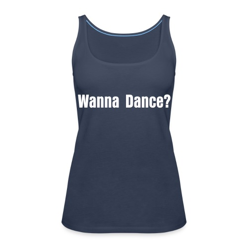 Wanna Dance? - Vrouwen Premium tank top