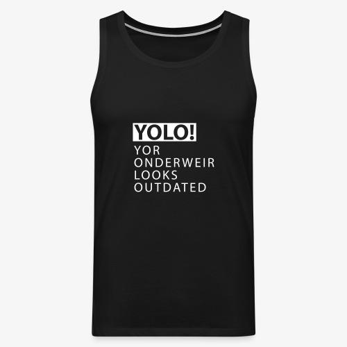 YOLO Yor Onderweir - Mannen Premium tank top