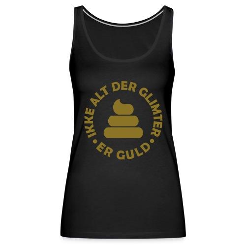 Ikke alt der glimter er guld (metallisk glat print) - Women's Premium Tank Top