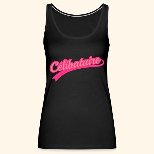 Célibataire - Débardeur Premium Femme