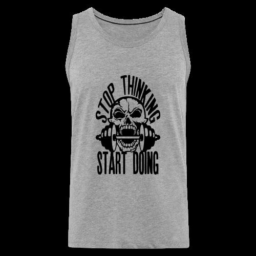 stop thinking start doing tete mort musculation - Débardeur Premium Homme