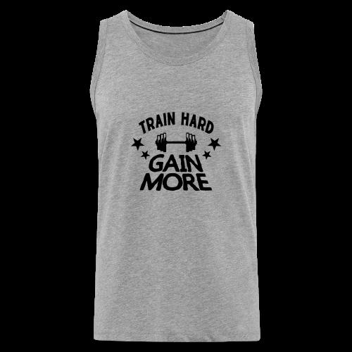 train hard gain more musculation - Débardeur Premium Homme