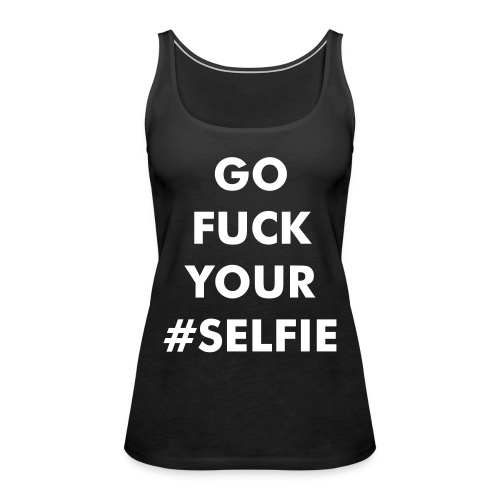 """Go F*ck Your #"" Tank top - Vrouwen Premium tank top"