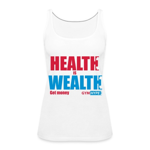 Women's Health is Wealth Tank - Women's Premium Tank Top