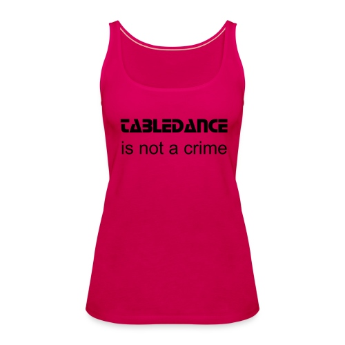 Tabledance Tanktop - Frauen Premium Tank Top