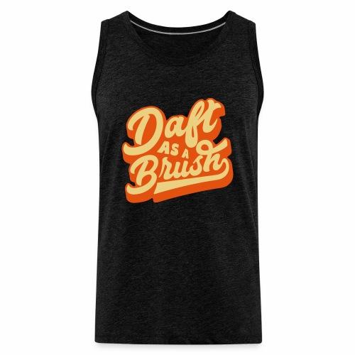 Daft As A Brush Men's Vest Top - Men's Premium Tank Top