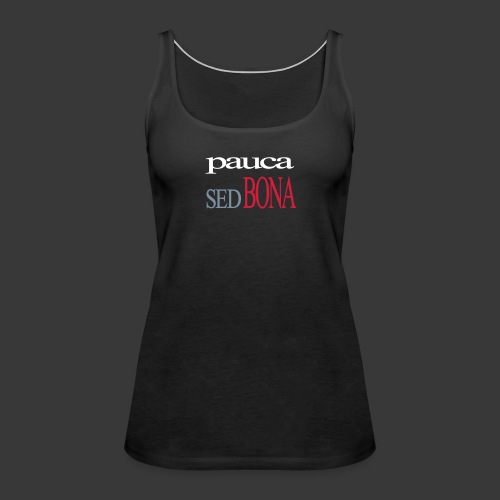 PAUCA SED BONA - Women's Premium Tank Top