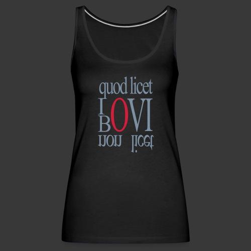 QUOD LICET IOVI NON LICET BOVI - Women's Premium Tank Top