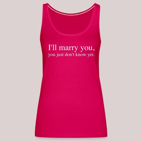 I will marry you |Ich werde Dich heiraten - Frauen Premium Tank Top