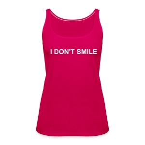'I Don't Smile' Tank - Women's Premium Tank Top