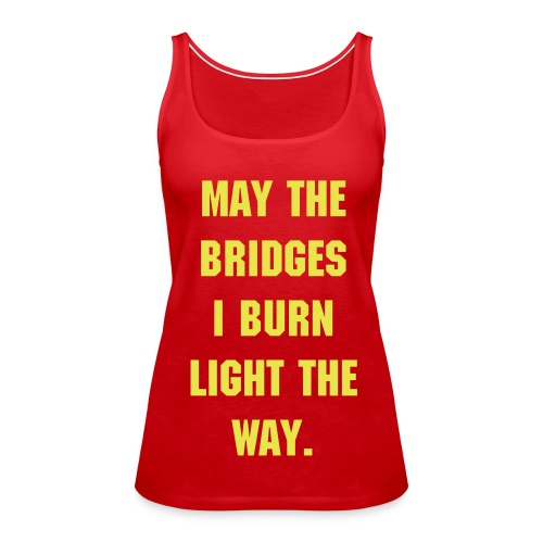 'Burnt Bridges' Tank - Women's Premium Tank Top