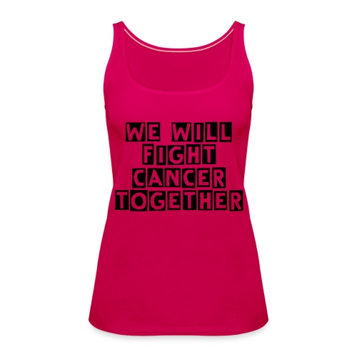 we will fight cancer together woman's t-shirt - Women's Premium Tank Top