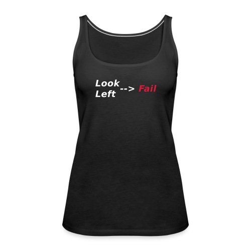 Look left - fail Tops - Frauen Premium Tank Top