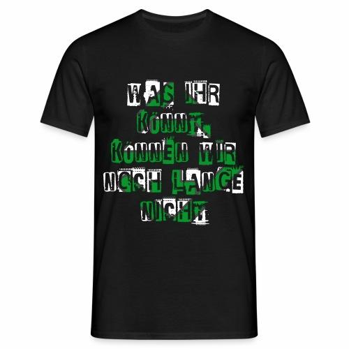 Was ihr könnt Shirt - Männer T-Shirt