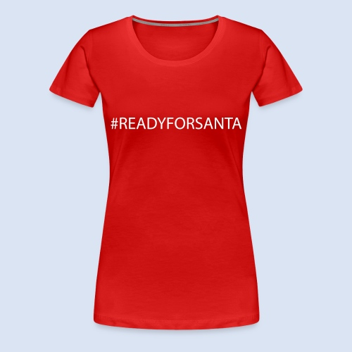 READY FOR SANTA #Xmas #Weihnachten - Frauen Premium T-Shirt