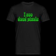 T-Shirts ~ Men's T-Shirt ~ I see dead pixels