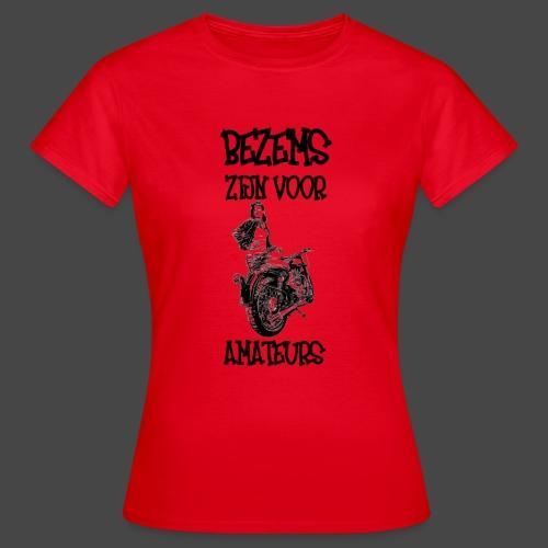 Bezems Zijn Voor Amateurs - Vrouwen T-shirt