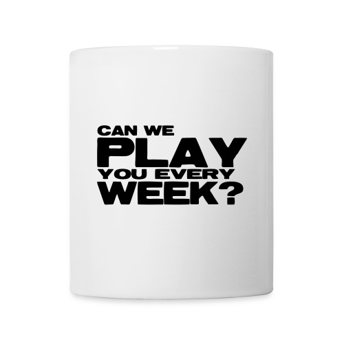 Can We Play You Every Week - Mug
