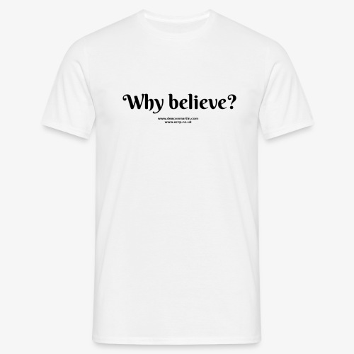 why believe T - Men's T-Shirt