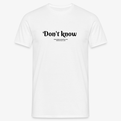 don't know - Men's T-Shirt