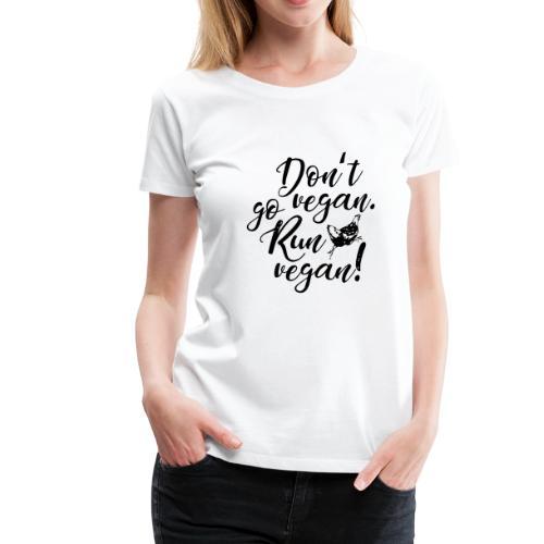 Run vegan! - Frauen Premium T-Shirt