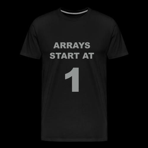 T-shirt 'Arrays start at 1' - Men's Premium T-Shirt