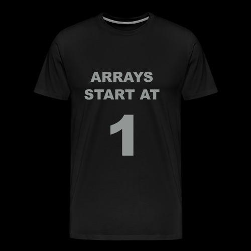 T-shirt 'Arrays start at 1' - Men's Premium T-Shirt