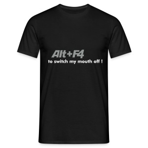 Alt+F4 to switch my mouth off !! - Men's T-Shirt