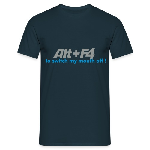 Alt+F4 to switch my mouth off !!! - Men's T-Shirt