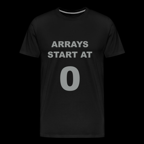 T-shirt 'Arrays start at 0' - Men's Premium T-Shirt