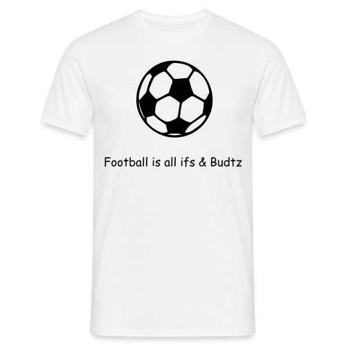 Football is all ifs & Budtz - Men's T-Shirt