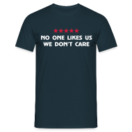 T-Shirts ~ Men's T-Shirt ~ No One Likes Us