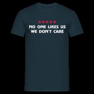 T-Shirts ~ Men's T-Shirt ~ No One Likes Us