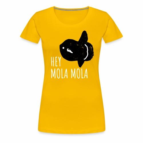 Hey Mola Mola Shirt - Frauen Premium T-Shirt