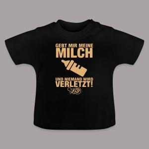 Gebt mir meine Milch ... - Baby T-Shirt