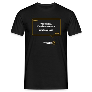 MENS: You know, it's a human race. And you lost. - Men's T-Shirt