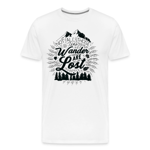 Not All Those Who Wander - Men's Premium T-Shirt