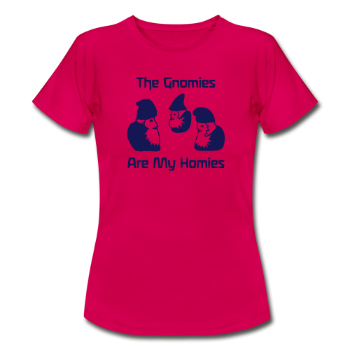 The Gnomies Are My Homies - Women's T-Shirt