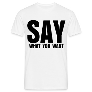 SAY (What You Want) - T-shirt Homme