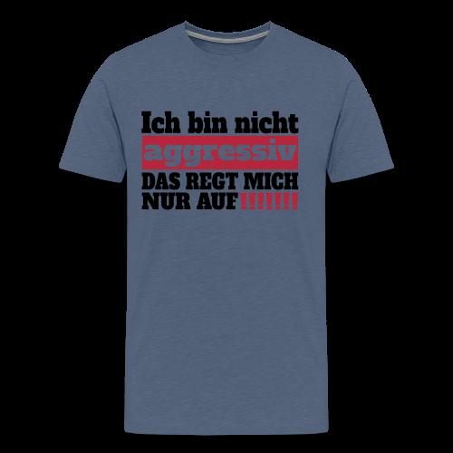 Nicht aggressiv Spruch T-Shirts - Männer Premium T-Shirt