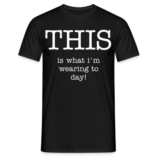 THIS is what i'm wearing to day - T-skjorte for menn