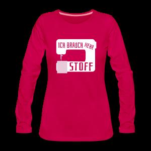 Mehr Stoff Nähen Handarbeit Spruch Langarmshirts - Frauen Premium Langarmshirt