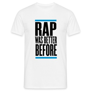 Rap was better before - Männer T-Shirt