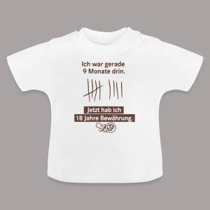 Ich war gerade 9 Monate drin ... - Baby T-Shirt