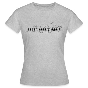 never lonely again - Frauen T-Shirt