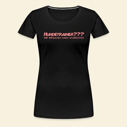 Hundetrainer??? - Frauen Premium T-Shirt