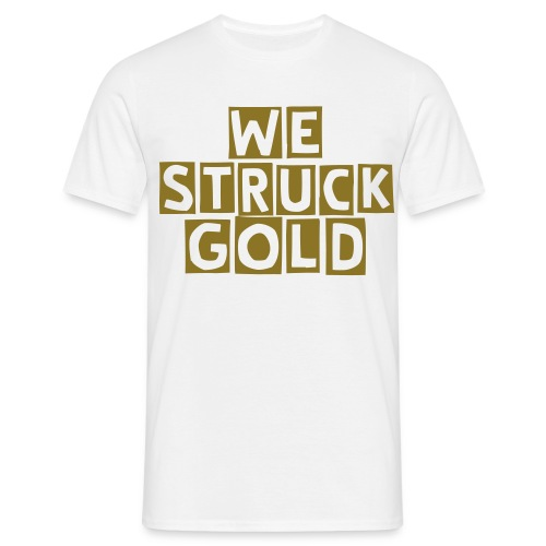 We Struck Gold Tee - Men's T-Shirt