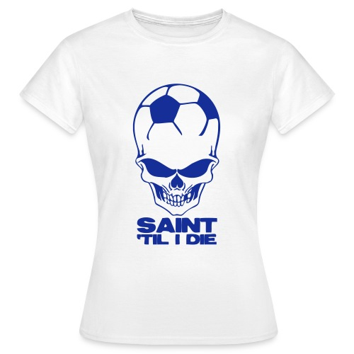 Saint 'Til I Die - Women's T-Shirt